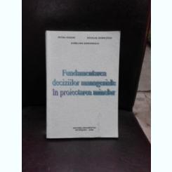 FUNDAMENTAREA DECIZIILOR MANAGERIALE IN PROIECTAREA MINELOR - PETRU HODOR