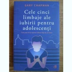 Gary Chapman - Cele cinci limbaje ale iubirii pentru adolescenti