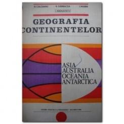 GEOGRAFIA CONTINENTELOR. ASIA, AUSTRALIA, OCEANIA, ANTARCTICA - N. CALOIANU