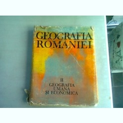 GEOGRAFIA ROMANIEI VOL.II GEOGRAFIA UMANA SI ECONOMICA