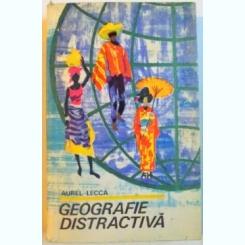 GEOGRAFIE DISTRACTIVA -AUREL LECCA