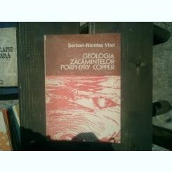 Geologia zacamintelor porphyry copper - Serban-Nicolae Vlad