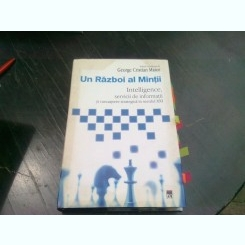 George Cristian Maior - Un razboi al mintii. Intelligence, servicii de informatii si cunoasterea strategica in secolul XXI