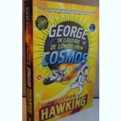 GEORGE IN CAUTARE DE COMORI PRIN COSMOS - LUCY SI STEPHEN HAWKING