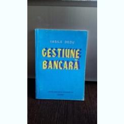 GESTIUNE BANCARA - VASILE DEDU