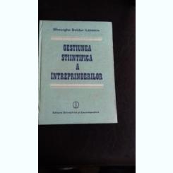 GESTIUNEA STIINTIFICA A INTREPRINDERILOR - GHEORGHE BOLDUR LATESCU