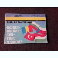 GHID DE CONVERSATIE ROMAN--BULGAR-CEH-TURC-MAGHIAR - VIORICA DINESCU