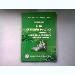 GHID DE LUCRARI PRACTICE. REPRODUCTIA, ANDROLOGIA SI OBSTETRICA ANIMALELOR DOMESTICE - LAURA TUDOR