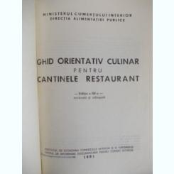 GHID ORIENTATIV CULINAR PENTRU CANTINELE RESTAURANT - EDITIA A III-A REVAZUTA SI ADAUGITA - MINISTERUL COMERTULUI INTERIOR - 1981