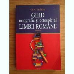 GHID ORTOGRAFIC SI ORTOEPIC AL LIMBII ROMANE - GH.N. VASILACHE