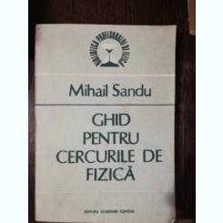 GHID PENTRU CERCURILE DE FIZICA - MIHAIL SANDU