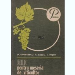 GHID PENTRU MESERIA DE VITICULTOR - M. GEORGESCU