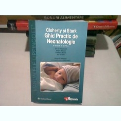 GHID PRACTIC DE NEONATOLOGIE - CLOHERTY SI STARK   (EDITIA A OPTA)