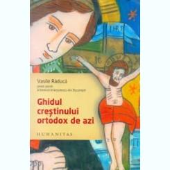 GHIDUL CRESTINULUI ORTODOX DE AZI - VASILE RADUCA