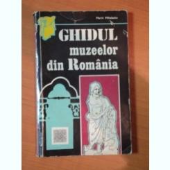 GHIDUL MUZEELOR DIN ROMANIA DE MARIN MIHALACHE , 1972