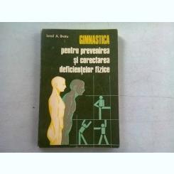 GIMNASTICA PENTRU PREVENIREA SI CORECTAREA DEFICIENTELOR FIZICE - IONEL A. BRATU