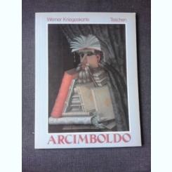 GIUSEPPE ARCIMBOLDO - WERNER KRIEGESKORTE  (ALBUM TEXT IN LIMBA GERMANA)