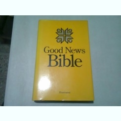 GOOD NEWS BIBLE  (CARTE IN LIMBA ENGLEZA, CU ILUSTRATII)