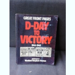 GREAT FRONT PAGES, D-DAY TO VICTORY 1944-1945   (TEXT IN LIMBA ENGLEZA)