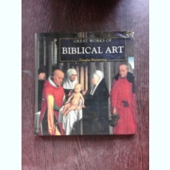 GREAT WORKS OF BIBLICAL ART - DOUGLAS MANNERING  (TEXT IN LIMBA ENGLEZA)