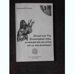 GRESITA-AM TIE, DUMNEZEUL MEU, PRIMESTE-MA PE MINE CEL CE MA POCAIESC! - IEROMONAHUL COSMA