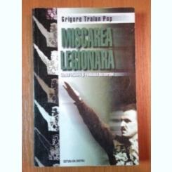 GRIGORE TRAIAN POP - MISCAREA LEGIONARA- IDEALUL IZBAVIRII SI REALITATEA DEZASTRULUI {ED ION CRISTOIU 1999, 509 PAG}