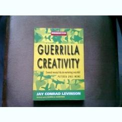 GUERRILLA CREATIVITY. PUTEREA UNUI MEME - JAY CONRAD LEVINSON