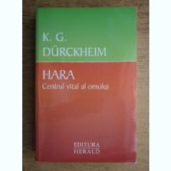 HARA. CENTRUL VITAL AL OMULUI - K.G. DURCKHEIM