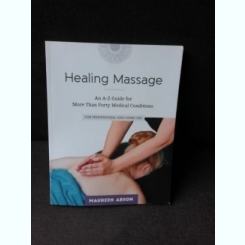HEALING MASSAGE, AN A-Z GUIDE FOR MORE THAN FORTY MEDICAL CONDITIONS - MAUREEN ABSON  (CARTE IN LIMBA ENGLEZA)