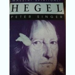 HEGEL DE PETER SINGER ,COLECTIA MAESTRII SPIRITUALI