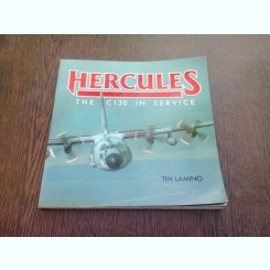 HERCULES THE C130 IN SERVICE - TIM LAMING  (CARTE IN LIMBA ENGLEZA)
