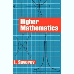 HIGHER MATHEMATICS - I. SUVOROV. Textbook for Technical Schools  (CARTE IN LIMBA ENGLEZA)