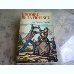 HISTOIRE DE LA VIOLENCE - JEAN CLAUDE CHESNAIS  (CARTE IN LIMBA FRANCEZA)