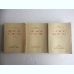 HISTOIRE DE MA VIE - MARIE REINE DE ROUMANIE  3 VOLUME  (EDITIE IN LIMBA FRANCEZA)