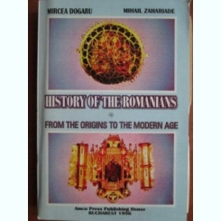 HISTORY OF THE ROMANIANS FROM ORIGINS TO THE MODERN AGE - MIRCEA DOGARU  (EDITIE IN LIMBA ENGLEZA)