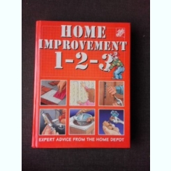 HOME IMPROVEMENT 1-2-3, EXPERT ADVICE FROM THE HOME DEPOT  (LUCRARI DE IMBUNATATIRE IN LOCUINTA, TEXT IN LIMBA ENGLEZA)