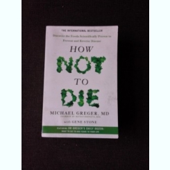 HOW NOT TO DIE - MICHAEL GREGER  (CARTE IN LIMBA ENGLEZA)