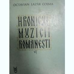 HRONICUL MUZICII ROMANESTI DE OCTAVIAN LAZAR COSMA VOL.VI BUC. 1984