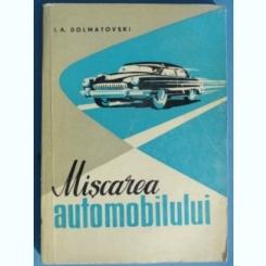 I. A. DOLMATOVSKI - MISCAREA AUTOMOBILULUI - EDITURA TEHNICA - 1960