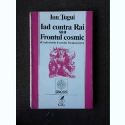 IAD CONTRA RAI SAU FRONTUL COSMIC - ION TUGUI