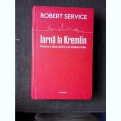 IARNA LA KREMLIN, RUSIA SI A DOUA VENIRE A LUI VLADIMIR PUTIN - ROBERT SERVICE