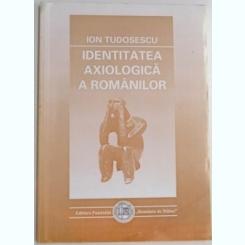IDENTITATEA AXIOLOGICA A ROMANILOR - ION TUDOSESCU