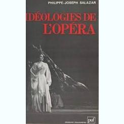 IDEOLOGIES  DE L'OPERA - PHILIPPE JOSEPH SALAZAR  (CARTE IN LIMBA FRANCEZA)