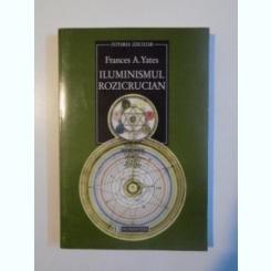 ILUMINISMUL ROZICRUCIAN DE FRNCES A. YATES , 1998,UZURA,URMA HALOU APA,FARA SUNLINIERI