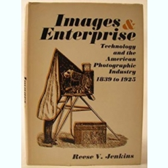 IMAGES & ENTERPRISE. TECHNOLOGY AND THE AMERICAN PHOTOGRAPHIC INDUSTRY 1839 TO 1925 - REESE V. JENKINS  (CARTE IN LIMBA ENGLEZA)