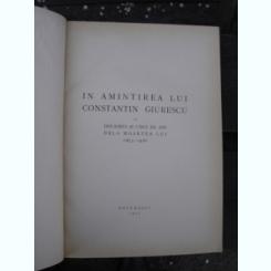 IN AMINTIREA LUI CONSTANTIN GIURESCU LA DOUAZECI SI CINCI DE ANI DE LA MOARTEA LUI (1875-1918) , 1944