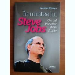 IN AMINTIREA LUI STEVE JOBS, GENIUL INVENTATOR DE LA APPLE - LEANDER KAHNEY