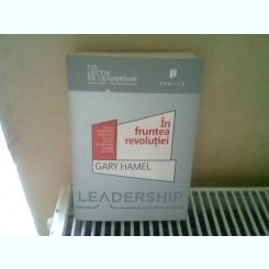 IN FRUNTEA REVOLUTIEI - GARY HAMEL