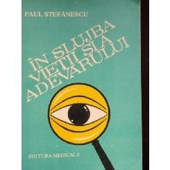 IN SLUJBA VIETII SI A ADEVARULUI - PAUL STEFANESCU