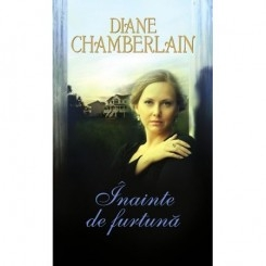 INAINTE DE FURTUNA - DIANE CHAMBERLAIN